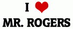 I Love MR. ROGERS