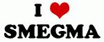 I Love SMEGMA