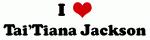 I Love Tai'Tiana Jackson