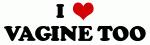 I Love VAGINE TOO