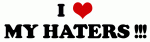 I Love MY HATERS !!!
