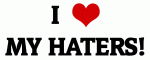 I Love MY HATERS!
