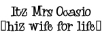 Itz Mrs Ocasio (hiz wife for life)