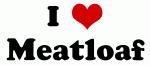 I Love Meatloaf