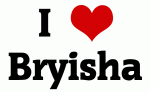 I Love Bryisha