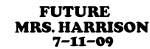 FUTURE     MRS. HARRISON      7-11-09