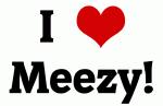 I Love Meezy!