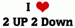 I Love 2 UP 2 Down