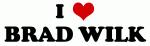 I Love BRAD WILK