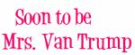 Soon to be       Mrs. Van Trump