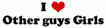I Love Other guys Girls