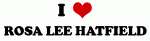 I Love ROSA LEE HATFIELD