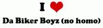 I Love Da Biker Boyz (no homo)