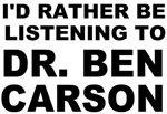 Dr. Ben Carson I'd rather be listening