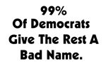 99% Of Democrats Give the Rest a Bad Name