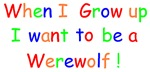 When I Grow up I want to be a Werewolf