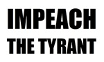 Impeach The Tyrant
