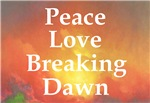 Breaking Dawn Peace Love Breaking Dawn