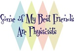 Some of My Best Friends Are Physicists