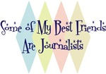 Some of My Best Friends Are Journalists