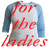 for the ladies