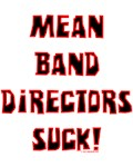 Mean Band Directors Suck