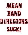Mean Band Directors Suck