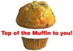 Top of the Muffin to you!