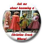 Ask me about becoming a Christian Crack Whore!
