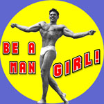 Be a man, girl!