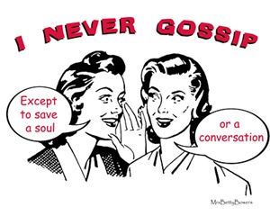 I Never Gossip Except to Save a Soul