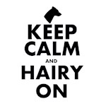 Keep Calm and Hairy On