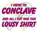 I went to Conclave...Lousy Shirt