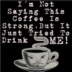 Strong Coffee!!!
