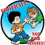 Football Not For Sissies - 2 Designs