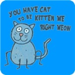 You Have Cat to be Kitten Me Right Meow T-shirt