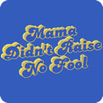 Mama Didn't Raise No Fool T-Shirt