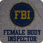 FBI Female Body Inspector T Shirt
