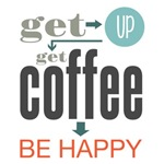 Get Up Get Coffee Quote