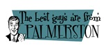 Best guys are from  Palmerston