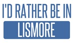 I'd rather be in Lismore