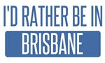 I'd rather be in Brisbane