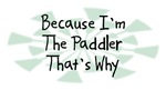 Because I'm The Paddler