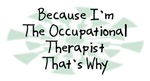 Because I'm The Occupational Therapist