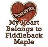 My Heart Belongs to Fiddleback Maple