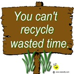 You can't recycle wasted time.