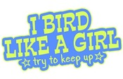 Bird Like a Girl... Keep Up!