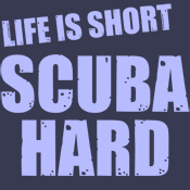 Life is Short Scuba Hard