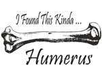 I Found This Kinda Humerus