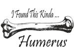 I Found This Kinda Humerus